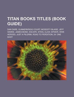 Titan Books Titles (Book Guide): Dan Dare, Gunnerkrigg Court, Modesty Blaise, Jeff Hawke, James Bond, Escape, Steel Claw, Spider, Wwe Heroes, Just a Pilgrim, Road to Perdition, 24: One Shot