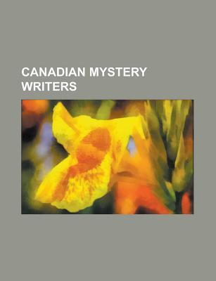 Canadian Mystery Writers: Douglas Whiteway, J. Robert Janes, Kelley Armstrong, Walter Stewart, Margaret Millar, Peter Robinson, Louise Penny, GI