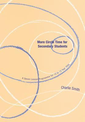 More Circle Time For Secondary Students: A Seven Lesson Programme For 12 To 13 Year Olds (Lucky Duck Books)
