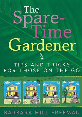 The Spare Time Gardener: Tips And Tricks For Those On The Go