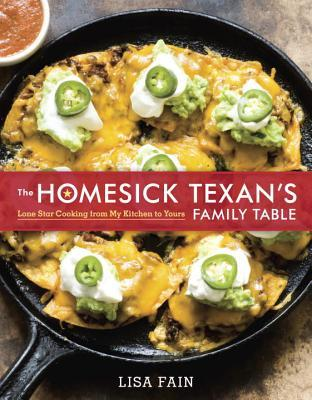 The Homesick Texan's Family Table: Lone Star Cooking from My Kitchen to Yours