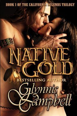 Native Gold (California Legends, #1) by Glynnis Campbell