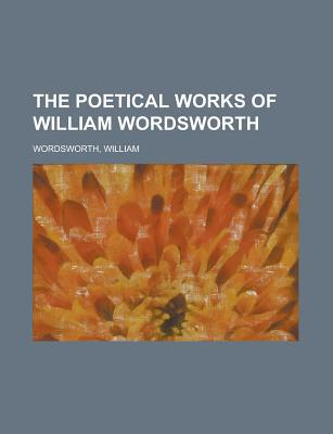 The Poetical Works Of William Wordsworth   Volume 1 by William Wordsworth