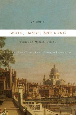 Word, Image, and Song, Vol. 2: Essays on Musical Voices