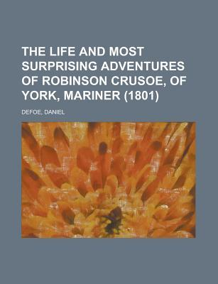 The Life And Most Surprising Adventures Of Robinson Crusoe, O... by Daniel Defoe