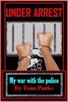 Under Arrest: My War with the Police