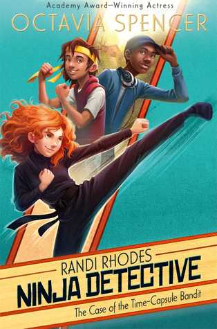 The Case of the Time-Capsule Bandit (Randi Rhodes, Ninja Detective, #1)