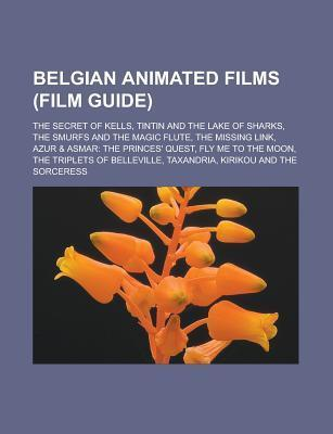Belgian Animated Films (Film Guide): The Secret of Kells, Tintin and the Lake of Sharks, the Smurfs and the Magic Flute, the Missing Link, Azur & Asma