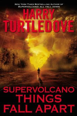 Things Fall Apart (Supervolcano, #3)