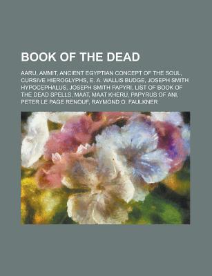 Book of the Dead: Egyptian Soul, Maat, Aaru, E. A. Wallis Budge, Raymond O. Faulkner, Peter Le Page Renouf, Papyrus of Ani, Cursive Hieroglyphs