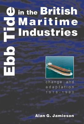 Ebb Tide In The British Maritime Industries: Change and Adaptation, 1918-1990