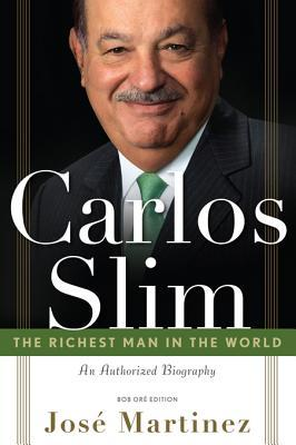 Carlos Slim: The Richest Man in the World/The Authorized Biography