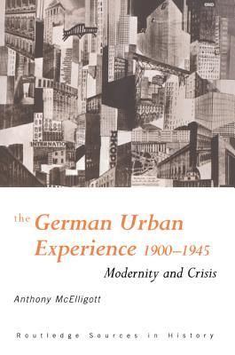 The German Urban Experience: Modernity and Crisis, 1900-1945