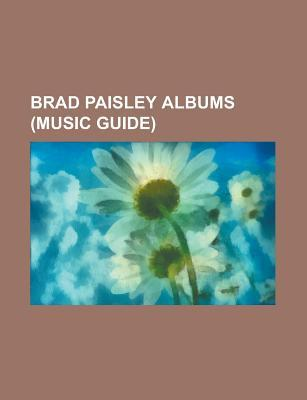 Brad Paisley Albums: Brad Paisley Discography, Play, American Saturday Night, Time Well Wasted, Mud on the Tires, 5th Gear, Part II