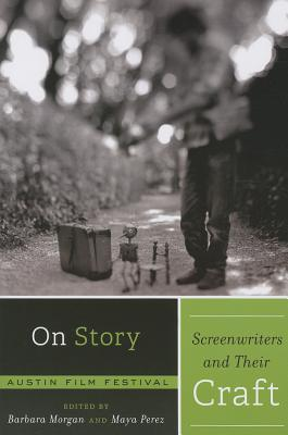 On Story: Screenwriters and Their Craft