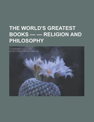 The World's Greatest Books, Volume 13: Religion and Philosophy