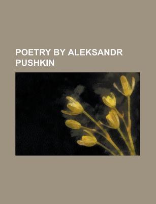 Poetry by Aleksandr Pushkin: Eugene Onegin, the Bronze Horseman, Ruslan and Ludmila, the Gypsies, Poltava