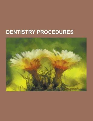 Dentistry Procedures: Dental Restoration, Tooth Bleaching, Fluoride Therapy, Dental Extraction, Oral and Maxillofacial Surgery