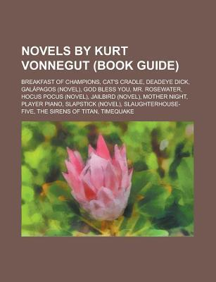 Novels by Kurt Vonnegut (Study Guide): Cat's Cradle, Slaughterhouse-Five, Player Piano, the Sirens of Titan, Mother Night, Bluebeard