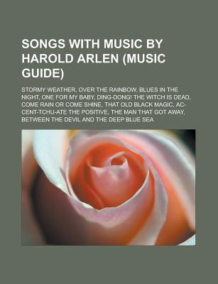 Songs with Music by Harold Arlen: Stormy Weather, Blues in the Night, Over the Rainbow, One for My Baby, That Old Black Magic