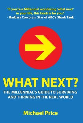 What Next?: The Millennial's Guide to Surviving and Thriving in the Real World