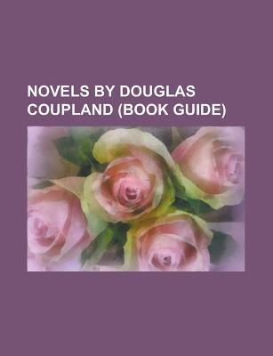 Novels by Douglas Coupland: Microserfs, Jpod, Hey Nostradamus!, Generation X: Tales for an Accelerated Culture, Girlfriend in a Coma