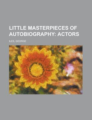 Little Masterpieces of Autobiography; Actors
