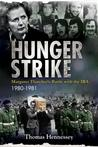 Hunger Strike: Margaret Thatcher's Battle with the IRA, 1980-1981