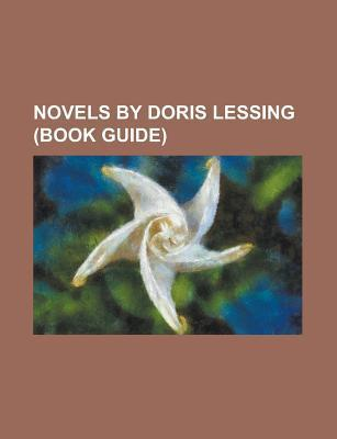 Novels by Doris Lessing: The Good Terrorist, the Marriages Between Zones Three, Four and Five, the Sirian Experiments