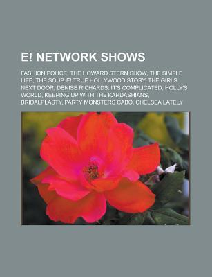 E! Network Shows: Fashion Police, the Howard Stern Show, the Simple Life, the Soup, E! True Hollywood Story, the Girls Next Door, Denise