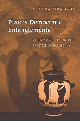 Plato's Democratic Entanglements: Athenian Politics and the Practice of Philosophy