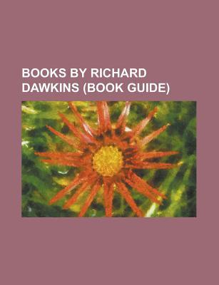 Books By Richard Dawkins: The Selfish Gene, The Blind Watchmaker, The Extended Phenotype, The Ancestor's Tale, The God Delusion
