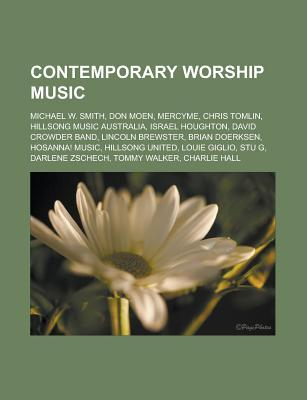 Contemporary Worship Music: Michael W. Smith, Don Moen, Mercyme, Chris Tomlin, Hillsong Music Australia, Israel Houghton, David Crowder Band, Linc
