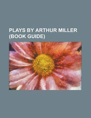 Plays by Arthur Miller: Death of a Salesman, All My Sons, the Crucible, a View From the Bridge, Resurrection Blues, Incident at Vichy