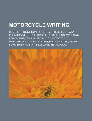 Motorcycle Writing: Hunter S. Thompson, Robert M. Pirsig, David L. Hough, Zen and the Art of Motorcycle Maintenance, Peter Egan, Emilio Sc