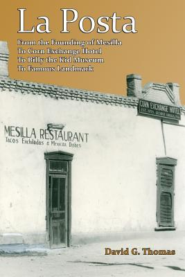 La Posta: From the Founding of Mesilla, to Corn Exchange Hotel, to Billy the Kid Museum, to Famous Landmark (Mesilla Valley History, #1)
