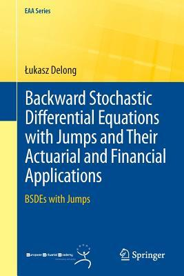 Backward Stochastic Differential Equations with Jumps and Their Actuarial and Financial Applications: Bsdes with Jumps par Łukasz Delong