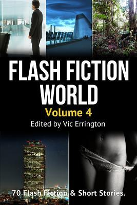 Flash Fiction World - Volume 4: 70 Flash Fiction & Short Stories
