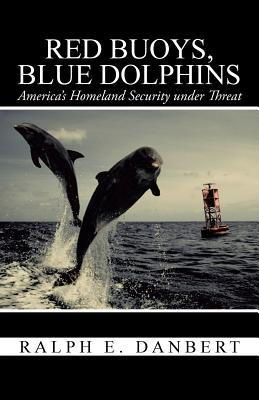 Red Buoys, Blue Dolphins: America's Homeland Security Under Threat