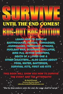 Survive Until The End Comes - (Bug-Out Bag Edition): Survive Earthquakes, Floods, Tornadoes, Hurricanes, Terrorist Attacks, War, Bird Flu, Shooters, & Other Disasters. Learn Food, Water, Bartering, First Aid & Survival Kits