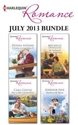 Harlequin Romance July 2013 Bundle: A Cowboy to Come Home To\How to Melt a Frozen Heart\The Cattleman's Ready-Made Family\Rancher to the Rescue