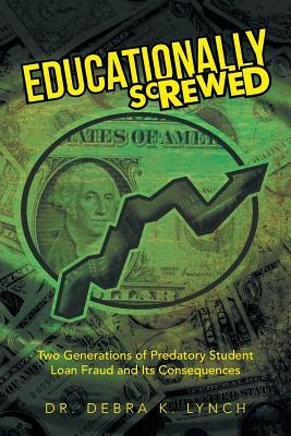 Educationally Screwed: Two Generations of Predatory Student Loan Fraud and Its Consequences