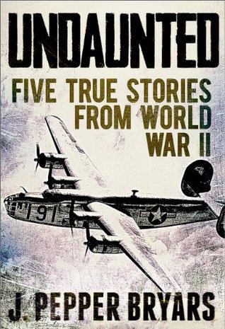 Undaunted: Five True Stories from World War II por J. Pepper Bryars - ePUB iBook PDF