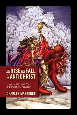 The Rise and Fall of the Antichrist by Charles Massegee