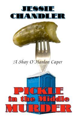 Pickle in the Middle Murder (A Shay OHanlon Caper)