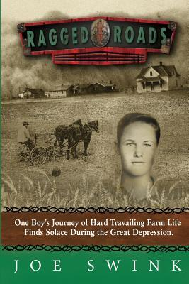 Ragged Roads: One Boy's Journey of Hard Travailing Farm Life Finds Solace During the Great Depression