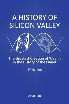 A History of Silicon Valley: The Greatest Creation of Wealth in the History of the Planet, 2nd Edition