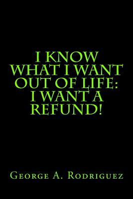 I Know What I Want Out of Life: I Want a Refund!