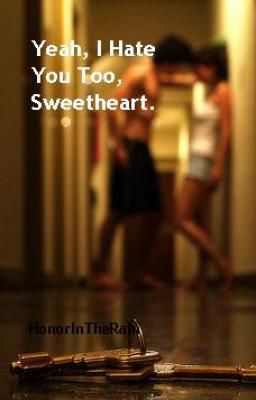 Yeah, I Hate You Too Sweetheart.