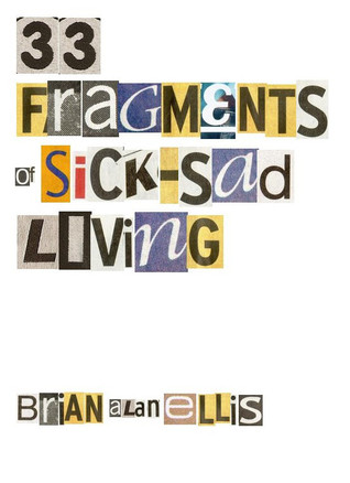 Ebook 33 Fragments of Sick-Sad Living by Brian Alan Ellis TXT!
